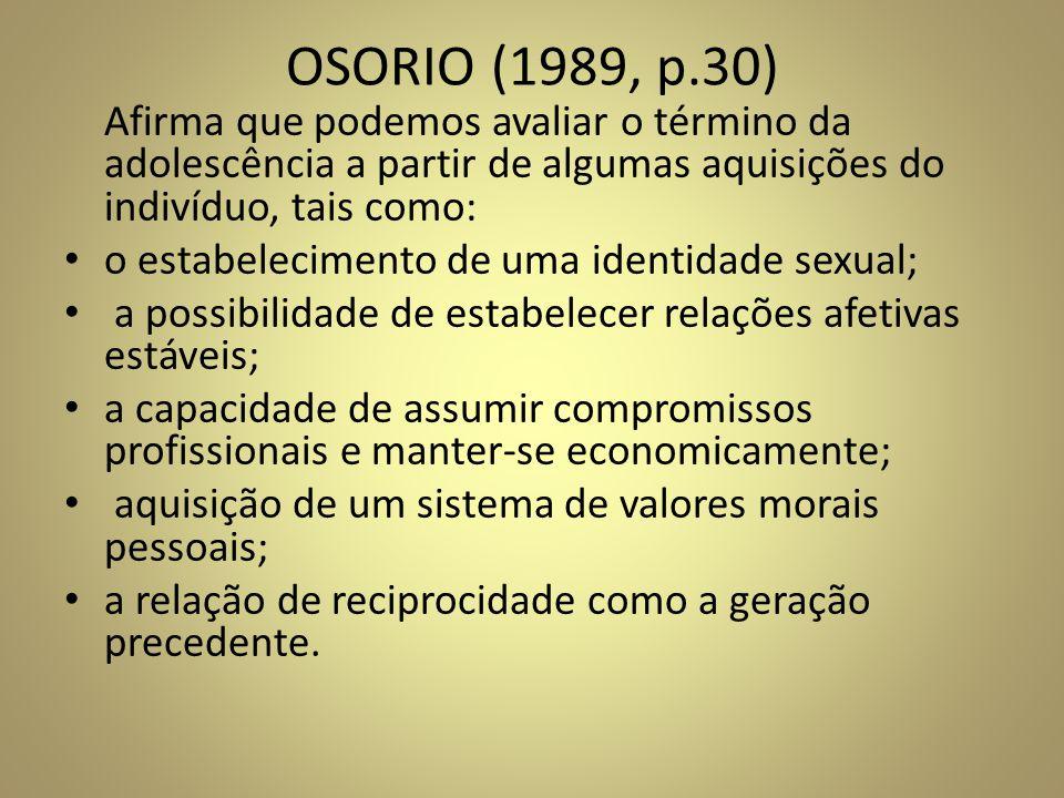 OSORIO (1989, p.30) Afirma que podemos avaliar o término da adolescência a partir de algumas aquisições do indivíduo, tais como:
