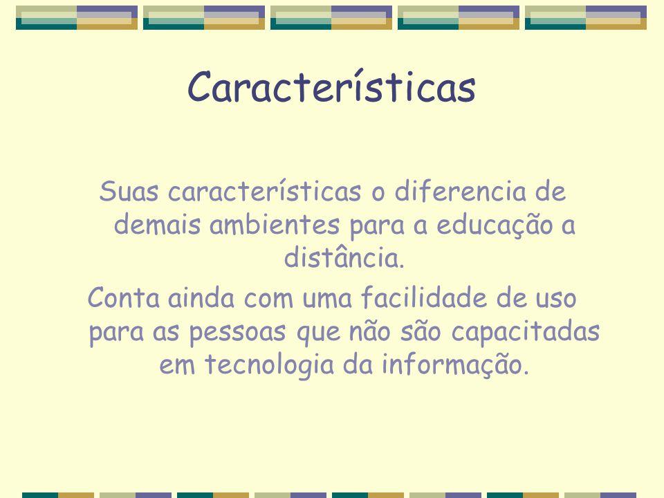 Características Suas características o diferencia de demais ambientes para a educação a distância.