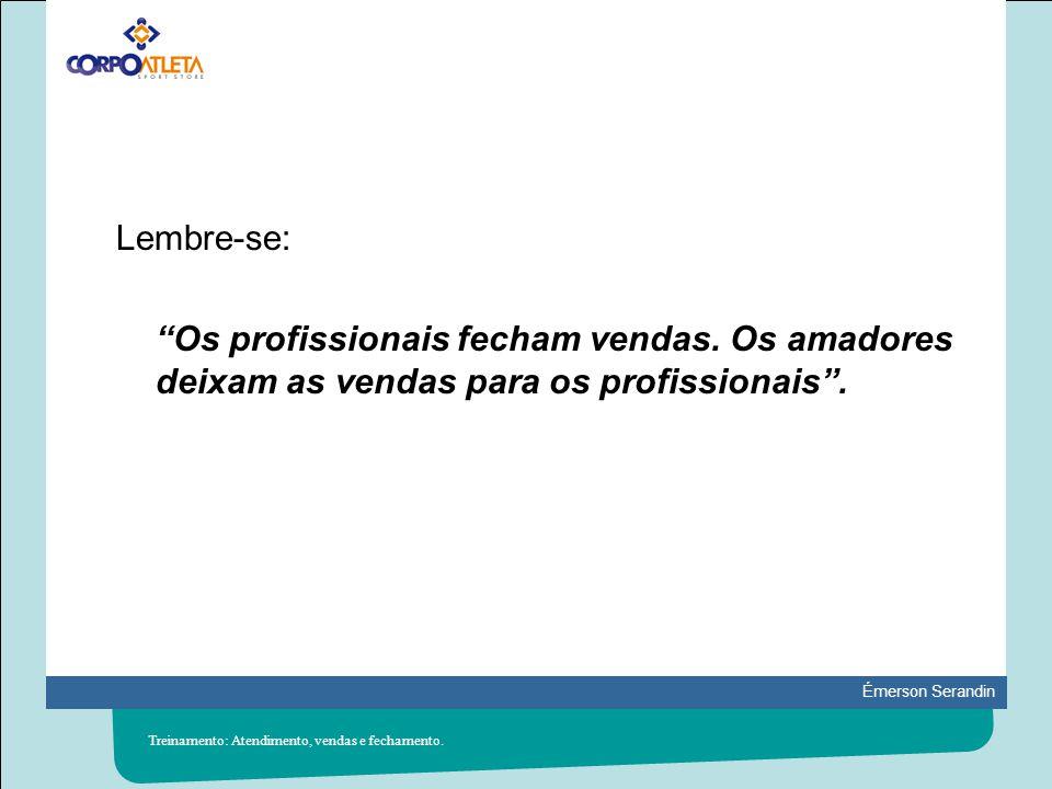 Lembre-se: Os profissionais fecham vendas. Os amadores deixam as vendas para os profissionais .