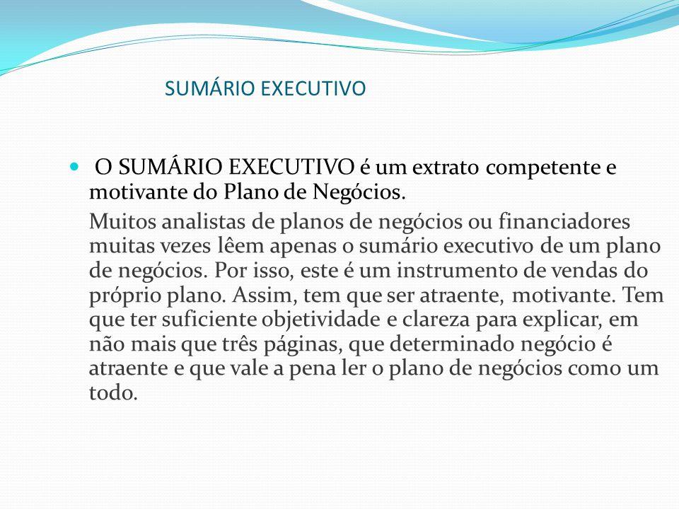SUMÁRIO EXECUTIVO O SUMÁRIO EXECUTIVO é um extrato competente e motivante do Plano de Negócios.