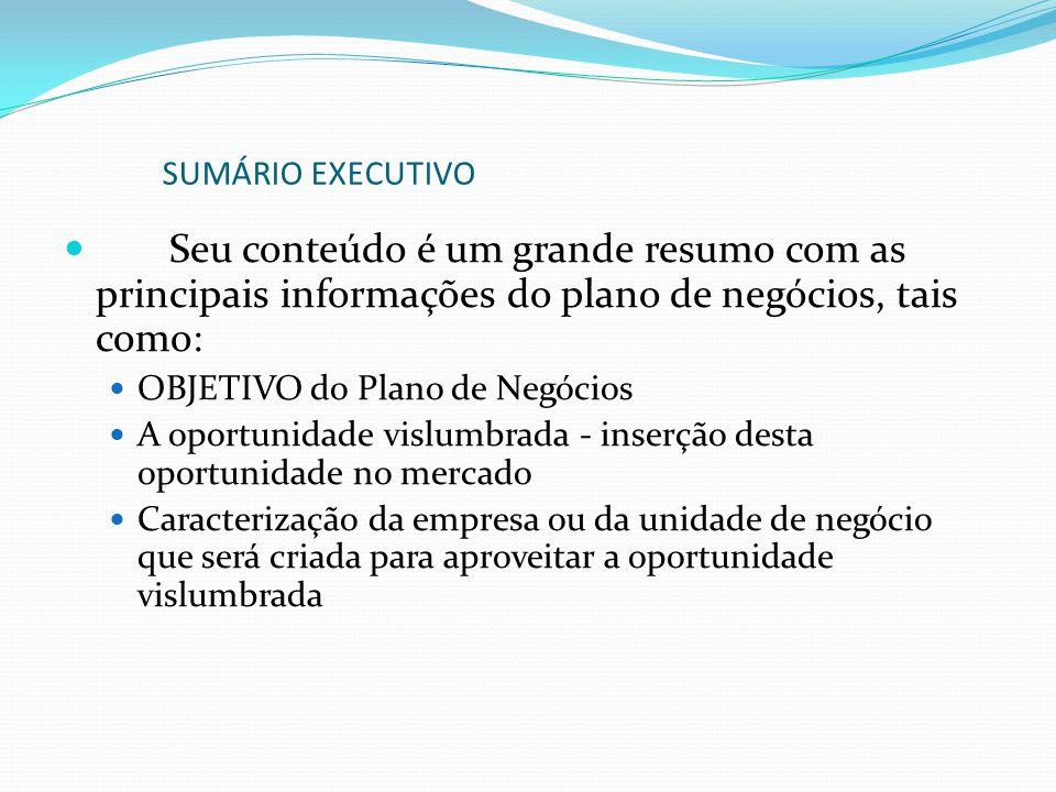 SUMÁRIO EXECUTIVO Seu conteúdo é um grande resumo com as principais informações do plano de negócios, tais como: