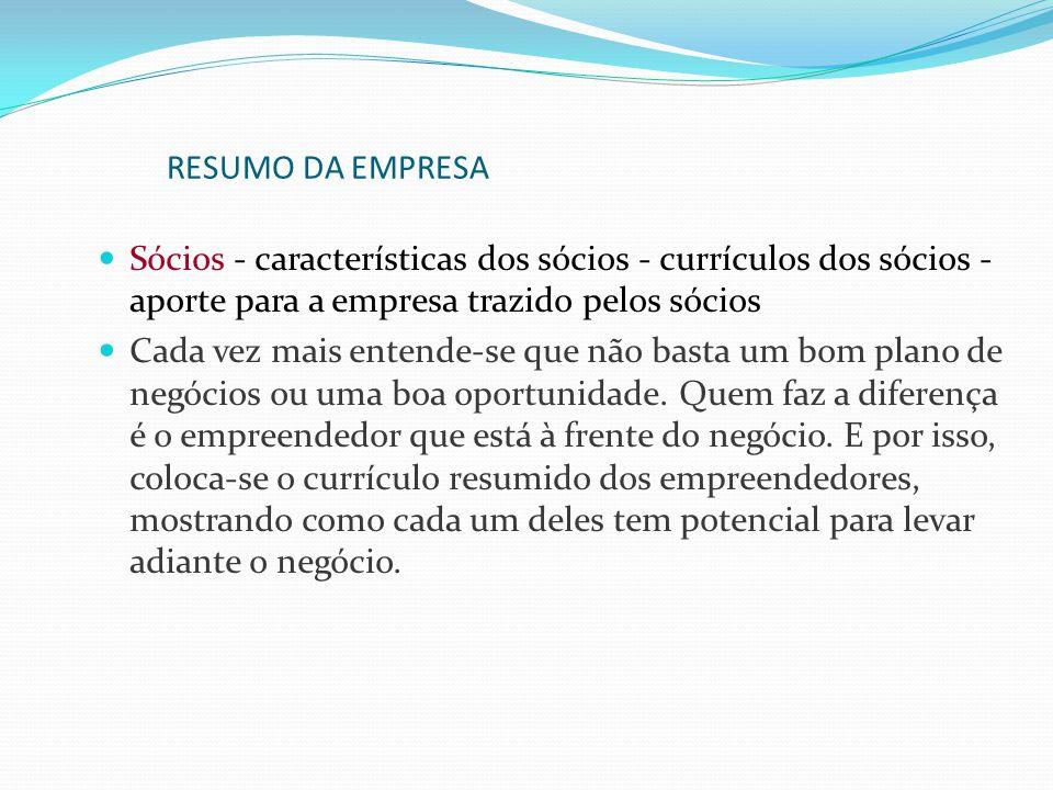 RESUMO DA EMPRESA Sócios - características dos sócios - currículos dos sócios - aporte para a empresa trazido pelos sócios.