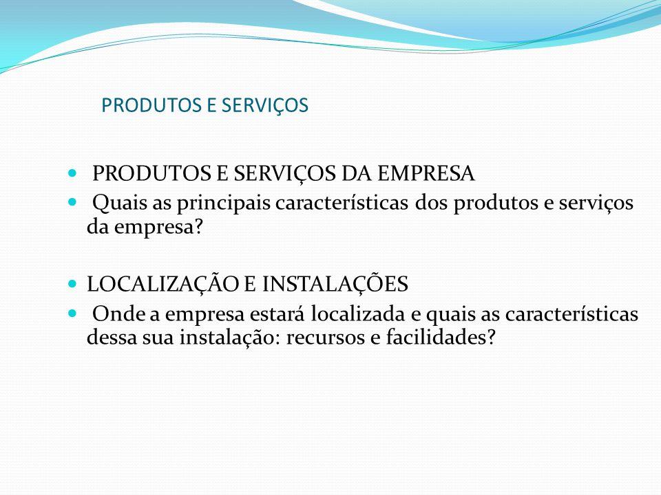 PRODUTOS E SERVIÇOS PRODUTOS E SERVIÇOS DA EMPRESA. Quais as principais características dos produtos e serviços da empresa
