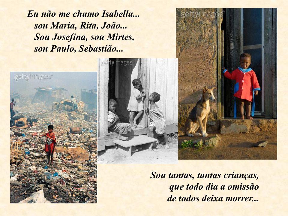Eu não me chamo Isabella... sou Maria, Rita, João... Sou Josefina, sou Mirtes, sou Paulo, Sebastião...