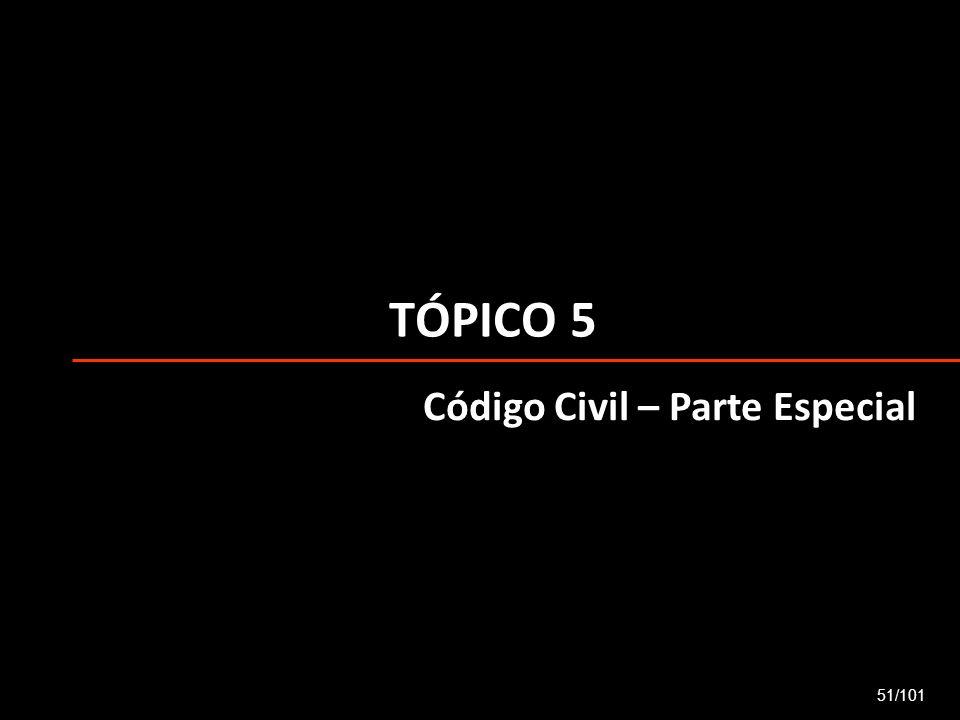 TÓPICO 5 Código Civil – Parte Especial 51/101