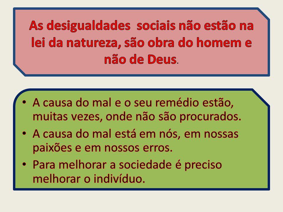 As desigualdades sociais não estão na lei da natureza, são obra do homem e não de Deus.