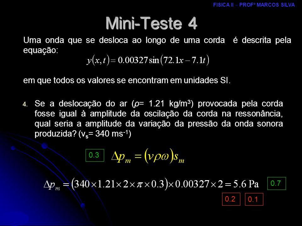 Mini-Teste 4 Uma onda que se desloca ao longo de uma corda é descrita pela equação: em que todos os valores se encontram em unidades SI.