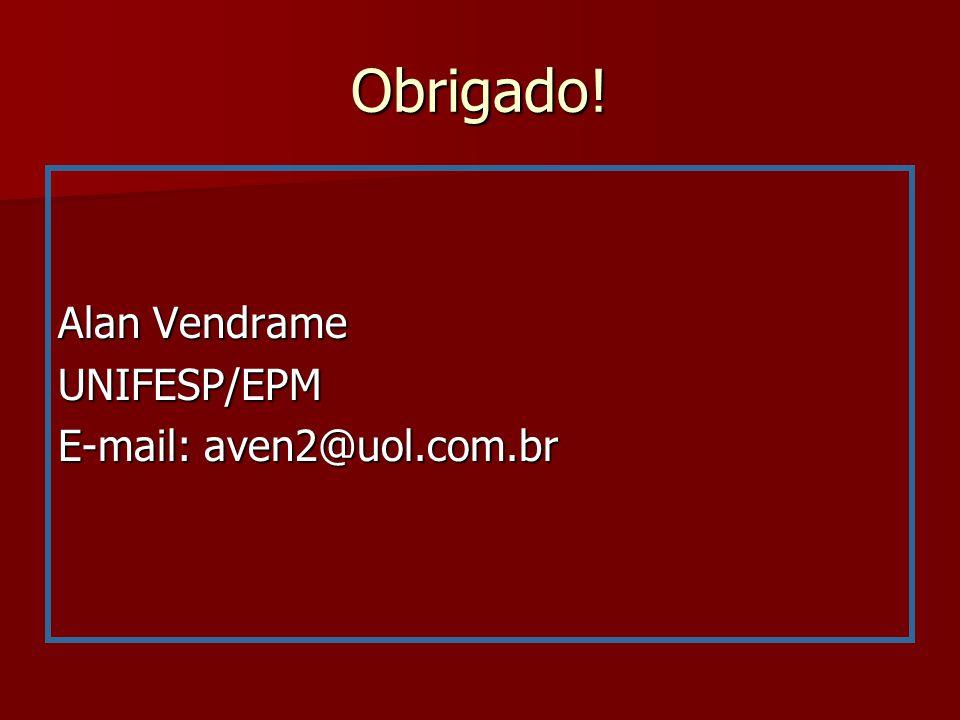Obrigado! Alan Vendrame UNIFESP/EPM E-mail: aven2@uol.com.br