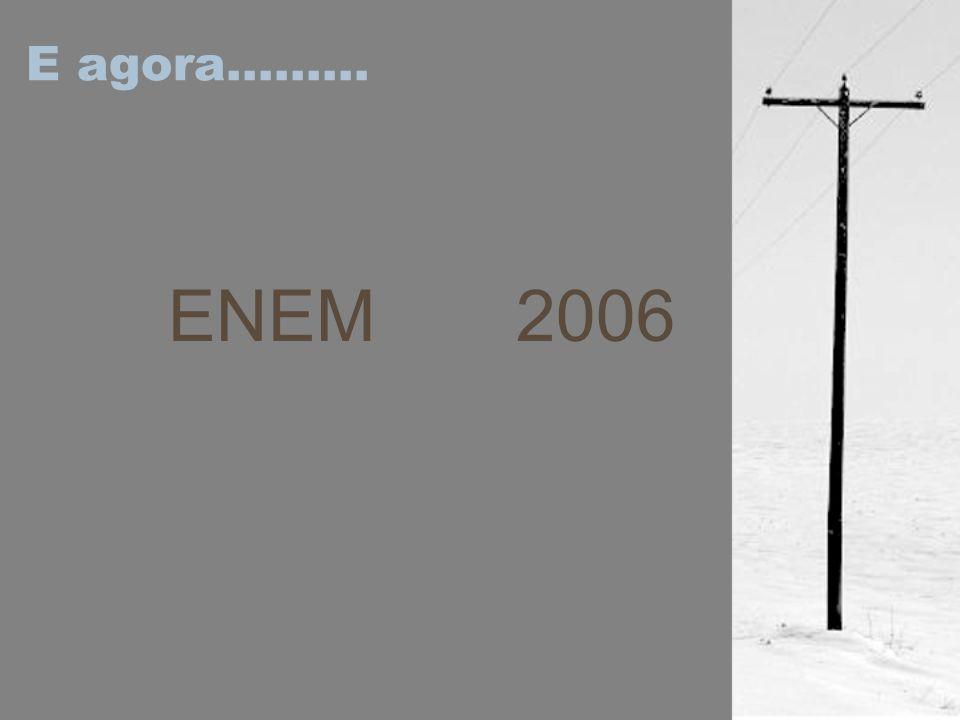 E agora......... ENEM 2006