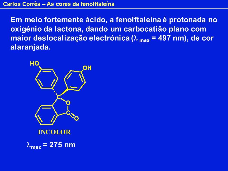Em meio fortemente ácido, a fenolftaleína é protonada no oxigénio da lactona, dando um carbocatião plano com maior deslocalização electrónica (l max = 497 nm), de cor alaranjada.