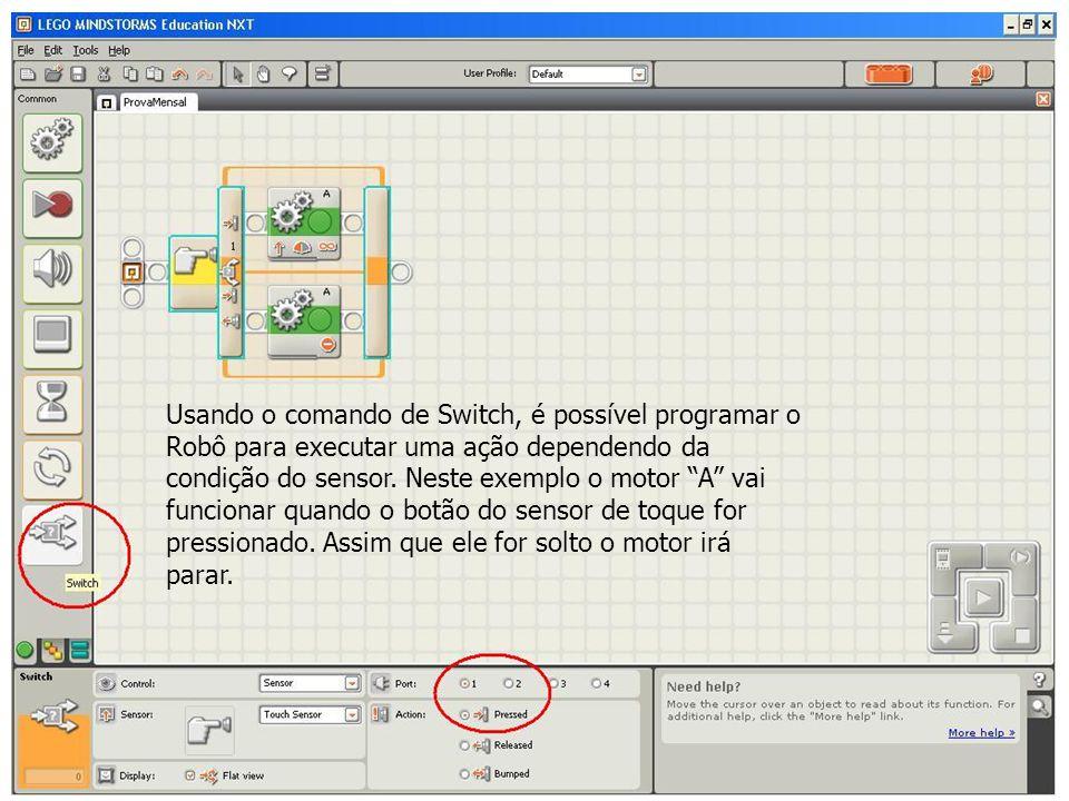 Usando o comando de Switch, é possível programar o Robô para executar uma ação dependendo da condição do sensor.