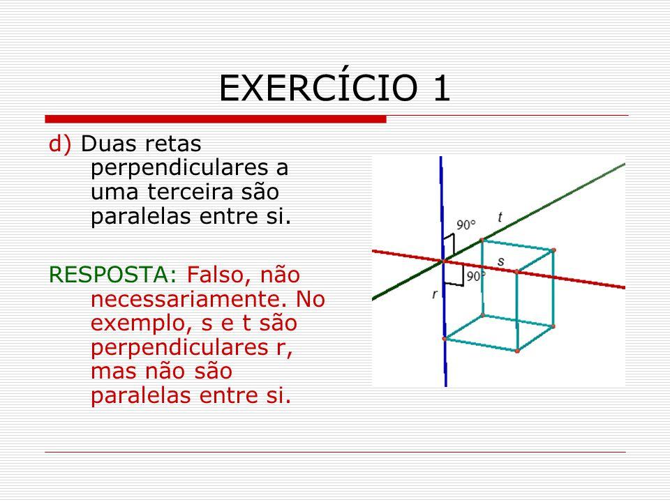 EXERCÍCIO 1 d) Duas retas perpendiculares a uma terceira são paralelas entre si.