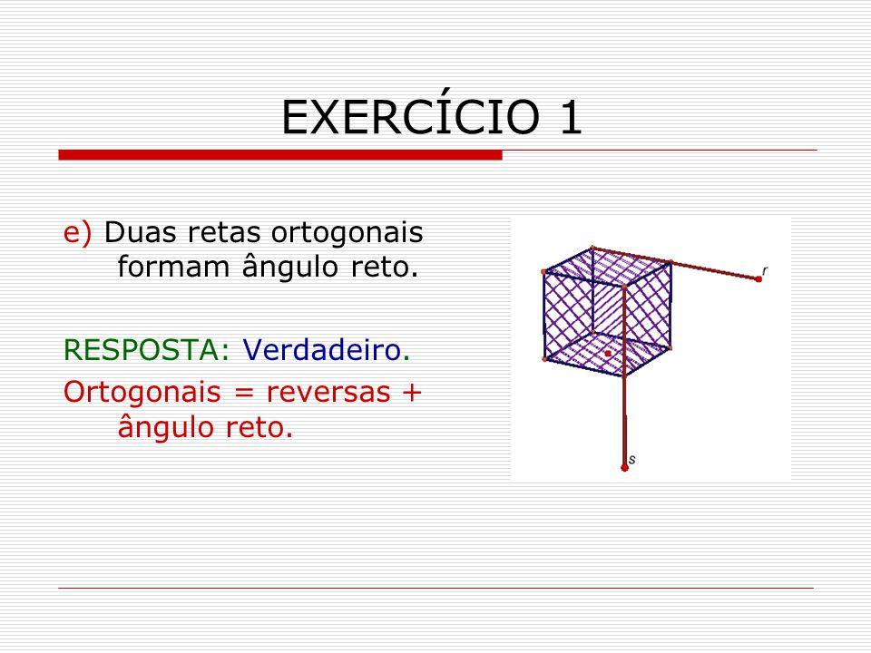 EXERCÍCIO 1 e) Duas retas ortogonais formam ângulo reto.
