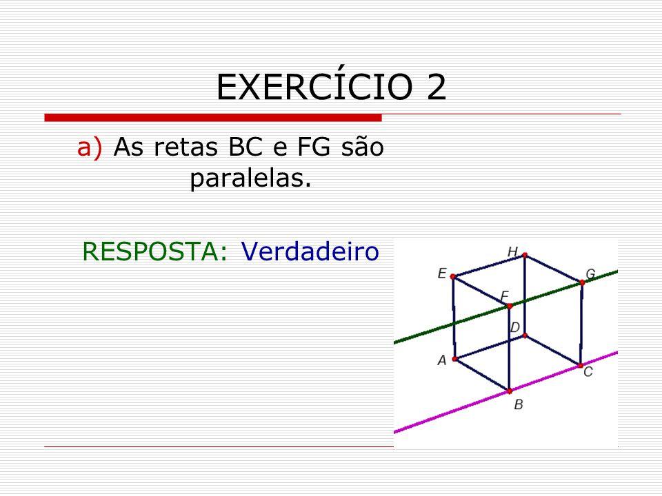 a) As retas BC e FG são paralelas.