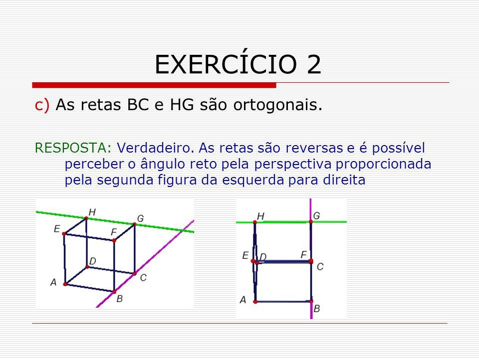 EXERCÍCIO 2 c) As retas BC e HG são ortogonais.