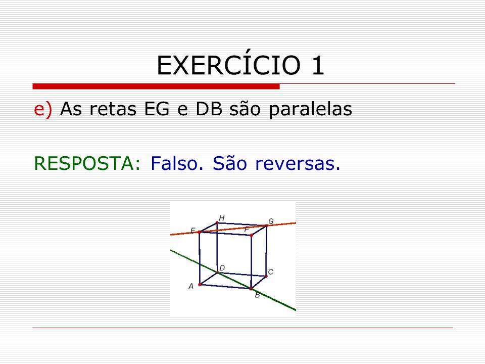 EXERCÍCIO 1 e) As retas EG e DB são paralelas