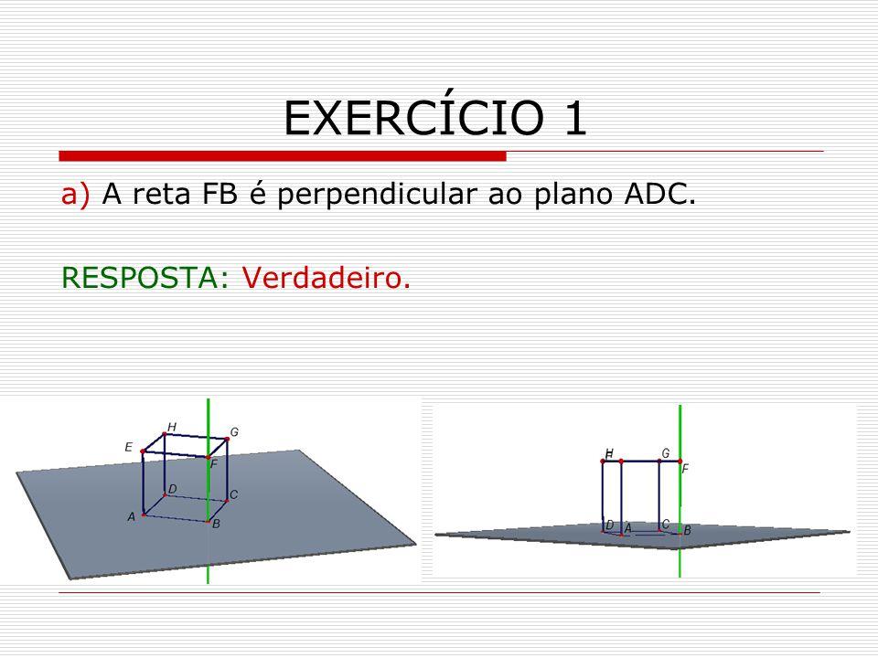 EXERCÍCIO 1 a) A reta FB é perpendicular ao plano ADC.