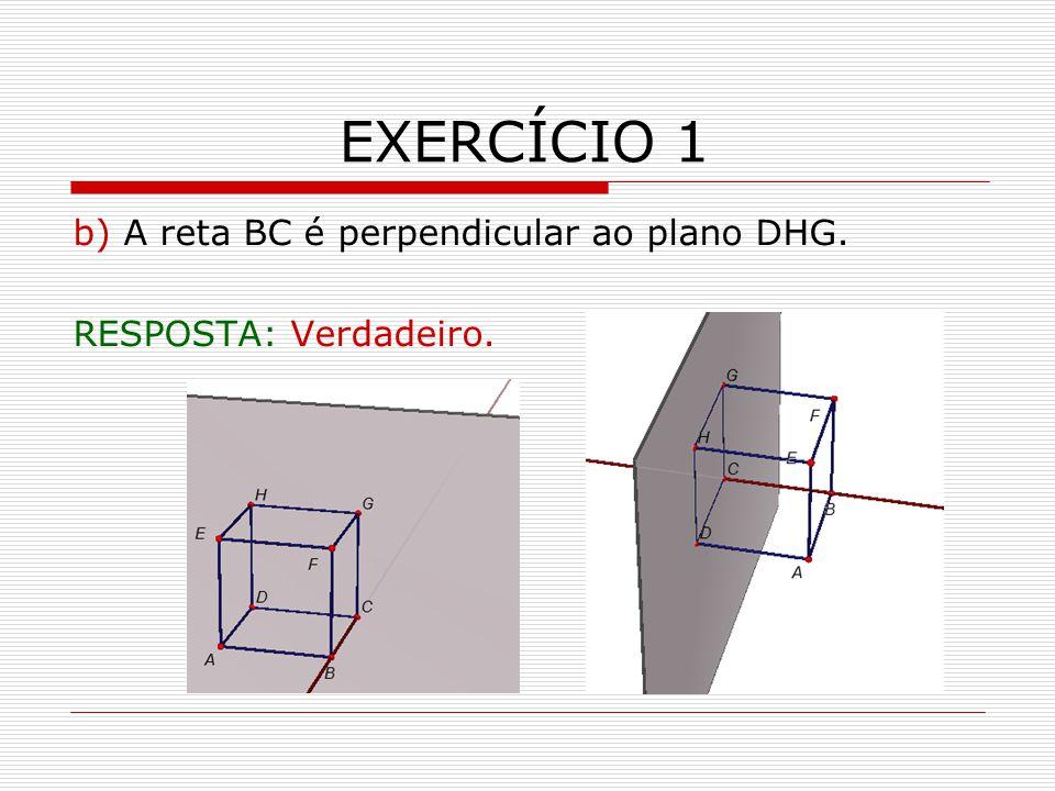 EXERCÍCIO 1 b) A reta BC é perpendicular ao plano DHG.