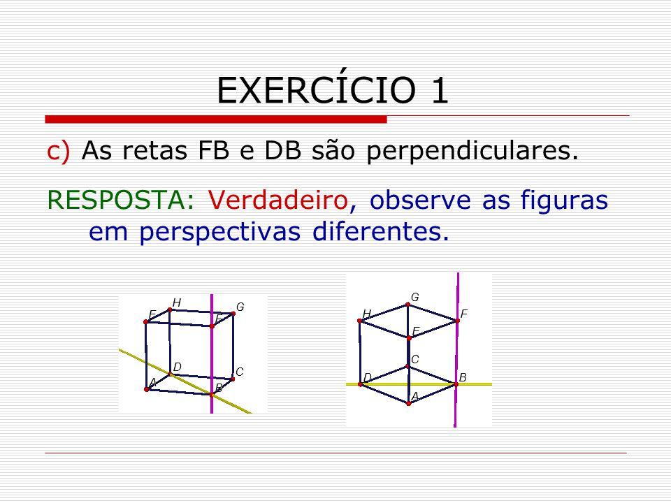 EXERCÍCIO 1 c) As retas FB e DB são perpendiculares.