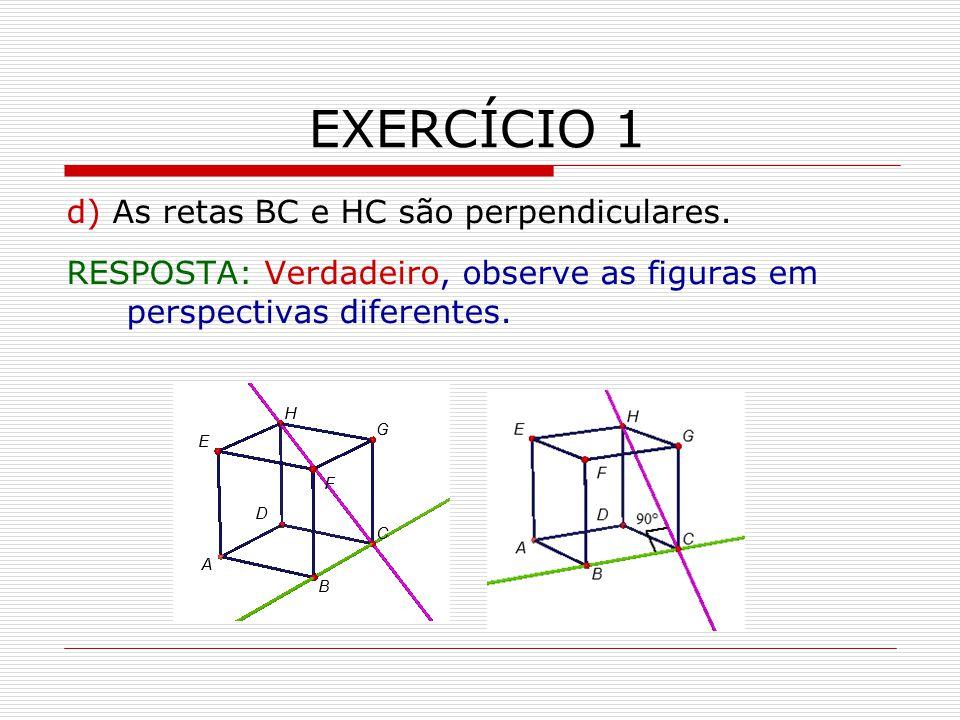 EXERCÍCIO 1 d) As retas BC e HC são perpendiculares.