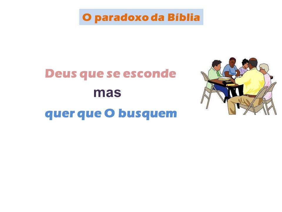 O paradoxo da Bíblia Deus que se esconde mas quer que O busquem