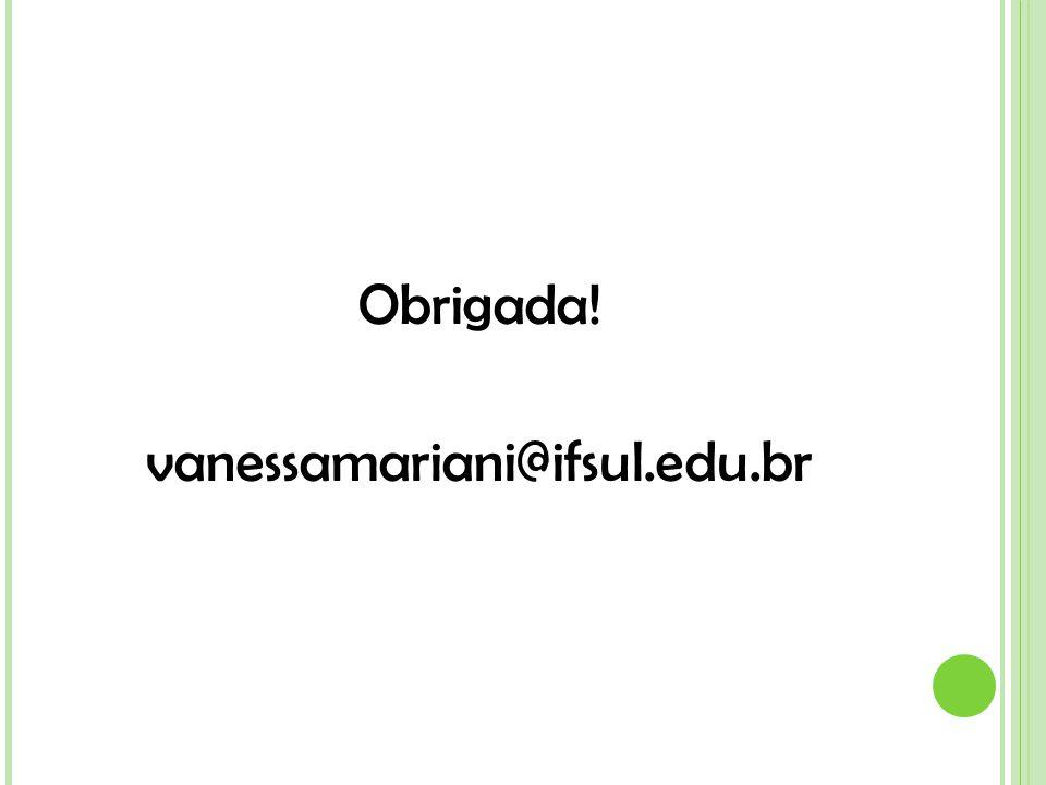 Obrigada! vanessamariani@ifsul.edu.br