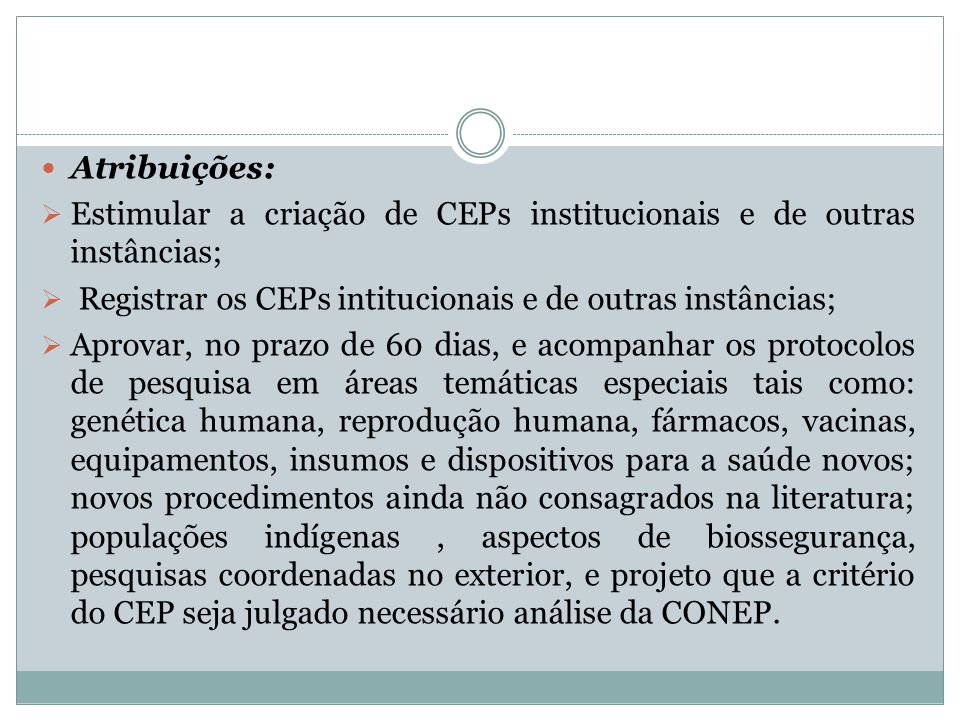 Atribuições: Estimular a criação de CEPs institucionais e de outras instâncias; Registrar os CEPs intitucionais e de outras instâncias;