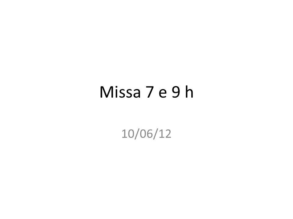 Missa 7 e 9 h 10/06/12