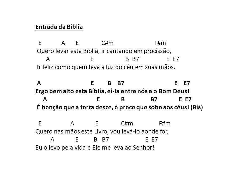 Entrada da Bíblia E A E C#m F#m. Quero levar esta Bíblia, ir cantando em procissão,