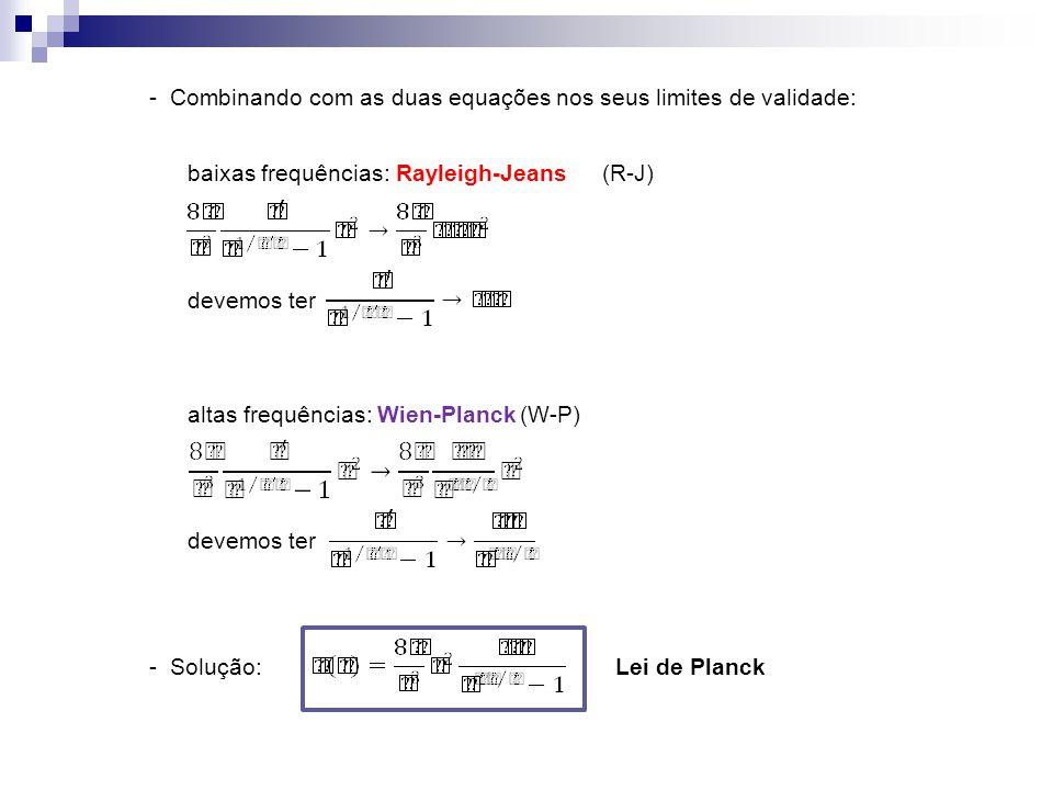 - Combinando com as duas equações nos seus limites de validade: