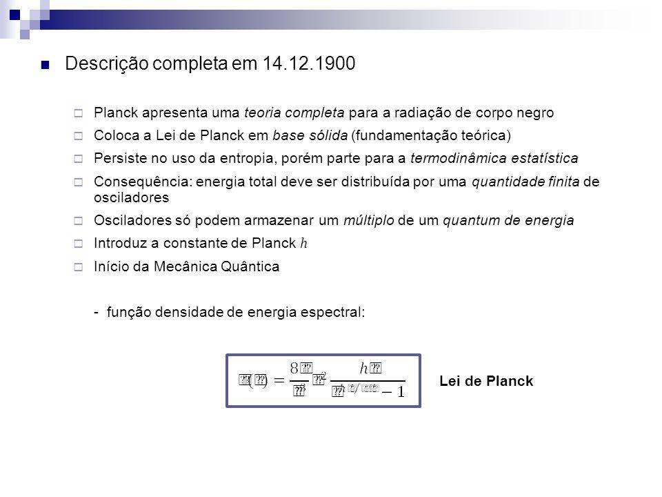 Descrição completa em 14.12.1900 Planck apresenta uma teoria completa para a radiação de corpo negro.