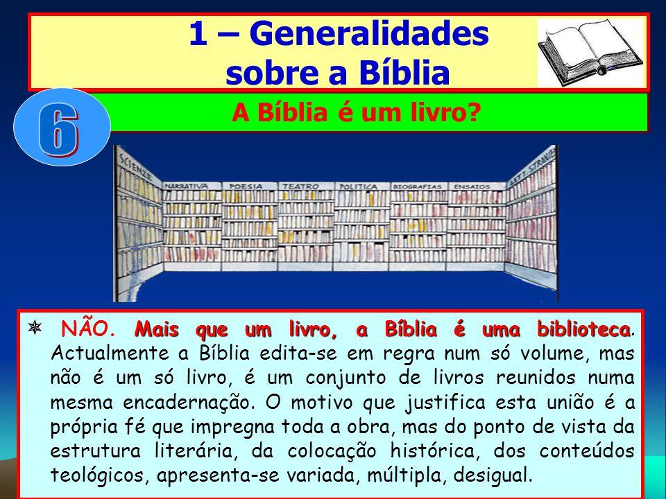 6 1 – Generalidades sobre a Bíblia A Bíblia é um livro