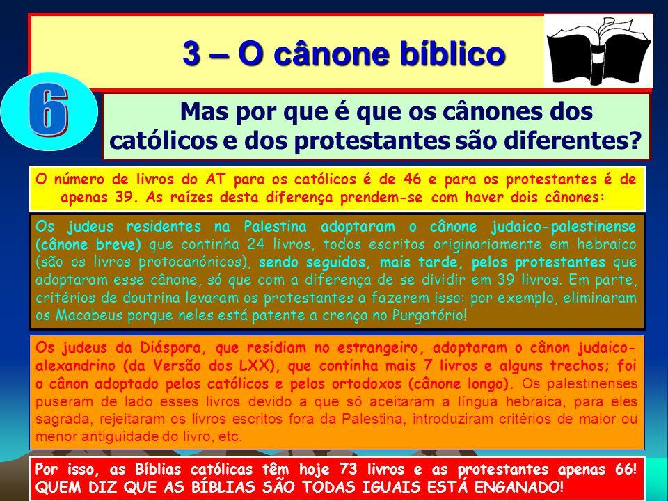 3 – O cânone bíblico 6. Mas por que é que os cânones dos católicos e dos protestantes são diferentes