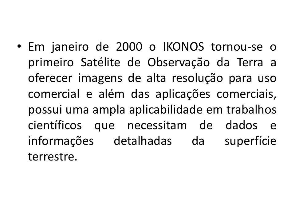 Em janeiro de 2000 o IKONOS tornou-se o primeiro Satélite de Observação da Terra a oferecer imagens de alta resolução para uso comercial e além das aplicações comerciais, possui uma ampla aplicabilidade em trabalhos científicos que necessitam de dados e informações detalhadas da superfície terrestre.