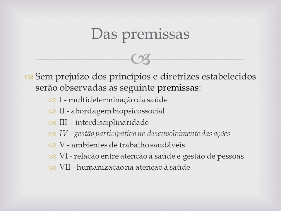 Das premissas Sem prejuízo dos princípios e diretrizes estabelecidos serão observadas as seguinte premissas: