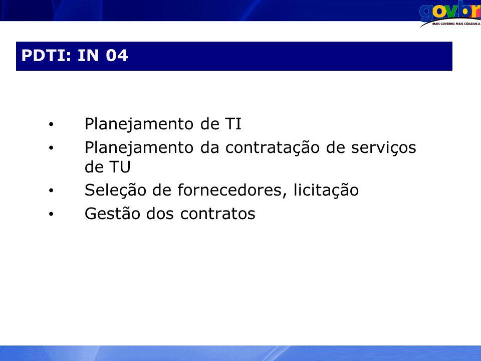 PDTI: IN 04 Planejamento de TI. Planejamento da contratação de serviços de TU. Seleção de fornecedores, licitação.