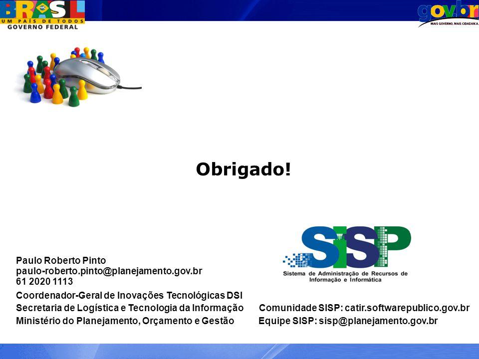 Obrigado! Paulo Roberto Pinto paulo-roberto.pinto@planejamento.gov.br