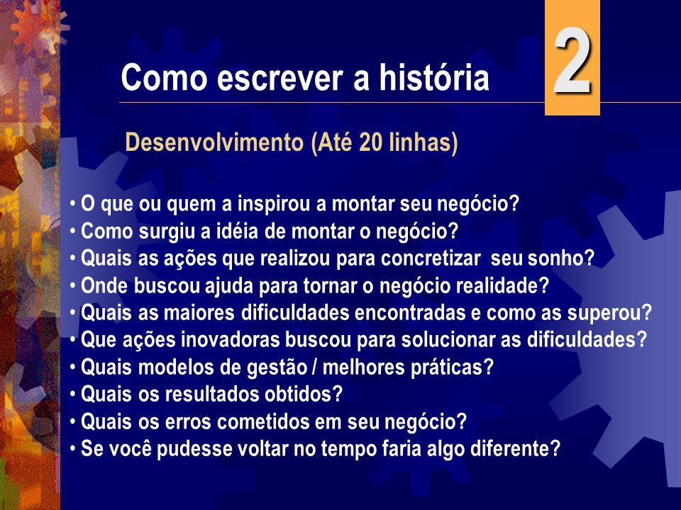 2 Como escrever a história Desenvolvimento (Até 20 linhas)