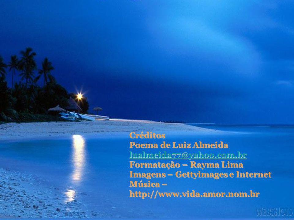 Créditos Poema de Luiz Almeida. lualmeida77@yahoo.com.br. Formatação – Rayma Lima. Imagens – Gettyimages e Internet.