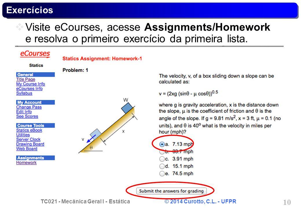 Exercícios Visite eCourses, acesse Assignments/Homework e resolva o primeiro exercício da primeira lista.