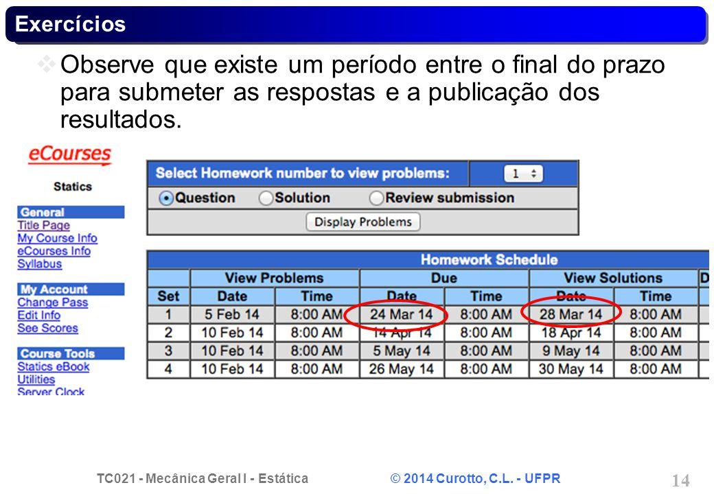 Exercícios Observe que existe um período entre o final do prazo para submeter as respostas e a publicação dos resultados.