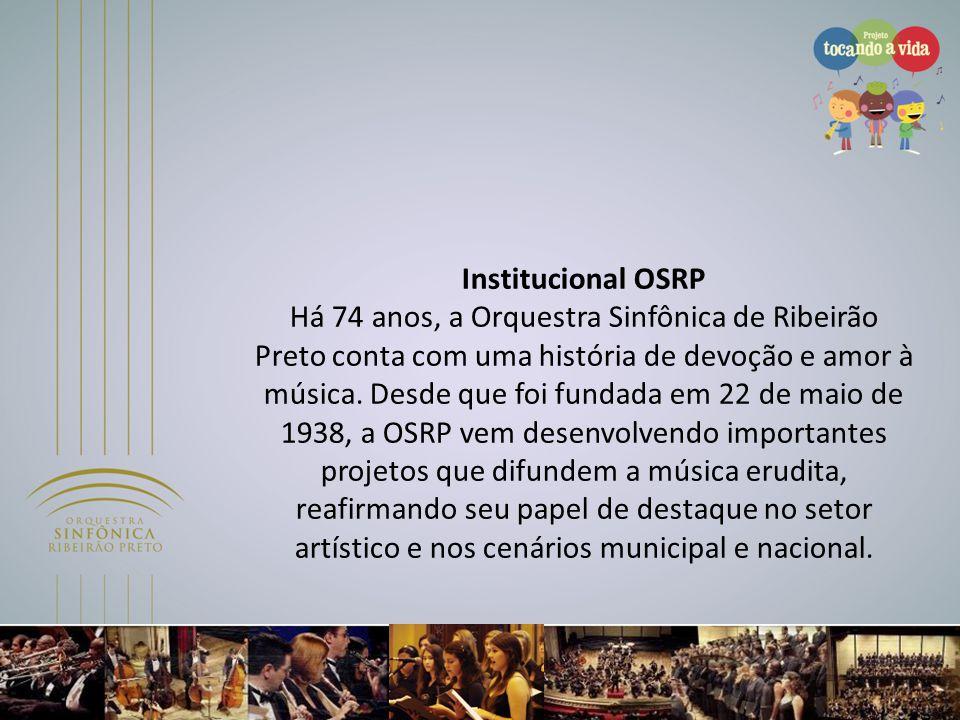 Institucional OSRP Há 74 anos, a Orquestra Sinfônica de Ribeirão Preto conta com uma história de devoção e amor à música. Desde que foi fundada em 22 de maio de 1938, a OSRP vem desenvolvendo importantes projetos que difundem a música erudita, reafirmando seu papel de destaque no setor artístico e nos cenários municipal e nacional.