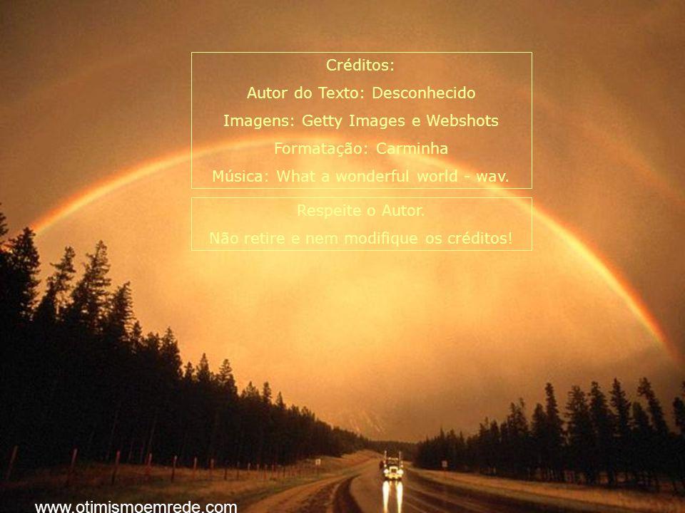 www.otimismoemrede.com Créditos: Autor do Texto: Desconhecido
