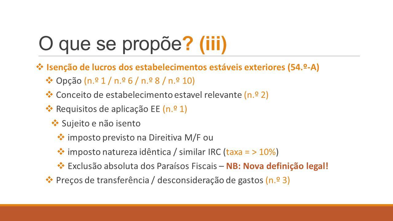 O que se propõe (iii) Isenção de lucros dos estabelecimentos estáveis exteriores (54.º-A) Opção (n.º 1 / n.º 6 / n.º 8 / n.º 10)