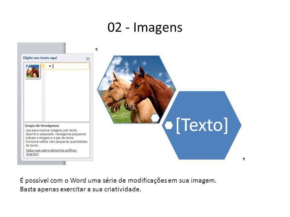 02 - Imagens É possível com o Word uma série de modificações em sua imagem.