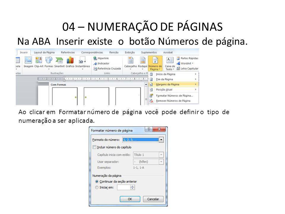 04 – NUMERAÇÃO DE PÁGINAS Na ABA Inserir existe o botão Números de página.