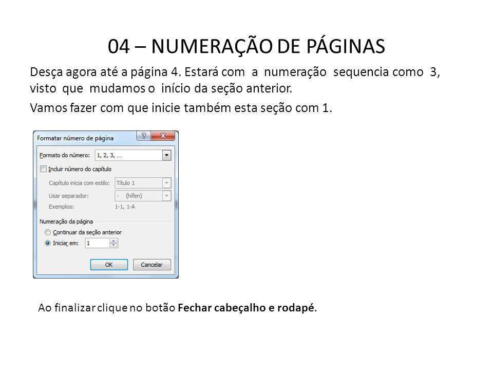 04 – NUMERAÇÃO DE PÁGINAS Desça agora até a página 4. Estará com a numeração sequencia como 3, visto que mudamos o início da seção anterior.
