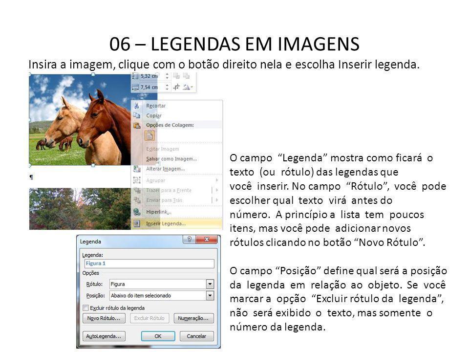 06 – LEGENDAS EM IMAGENS Insira a imagem, clique com o botão direito nela e escolha Inserir legenda.