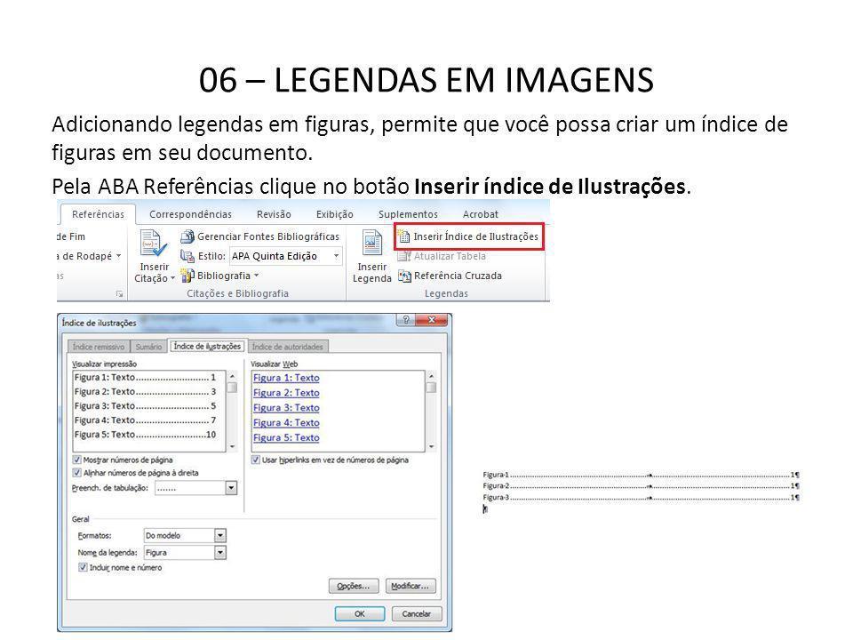 06 – LEGENDAS EM IMAGENS Adicionando legendas em figuras, permite que você possa criar um índice de figuras em seu documento.