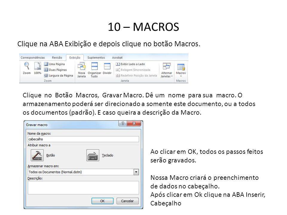 10 – MACROS Clique na ABA Exibição e depois clique no botão Macros.